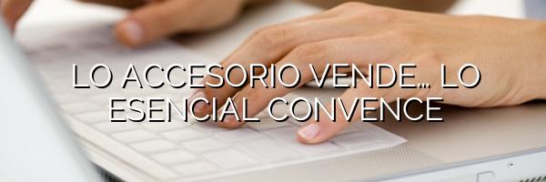 LO ACCESORIO VENDE… LO ESENCIAL CONVENCE