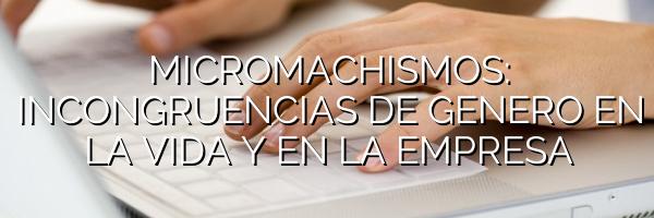 Micromachismos: incongruencias de género en la vida y en la empresa